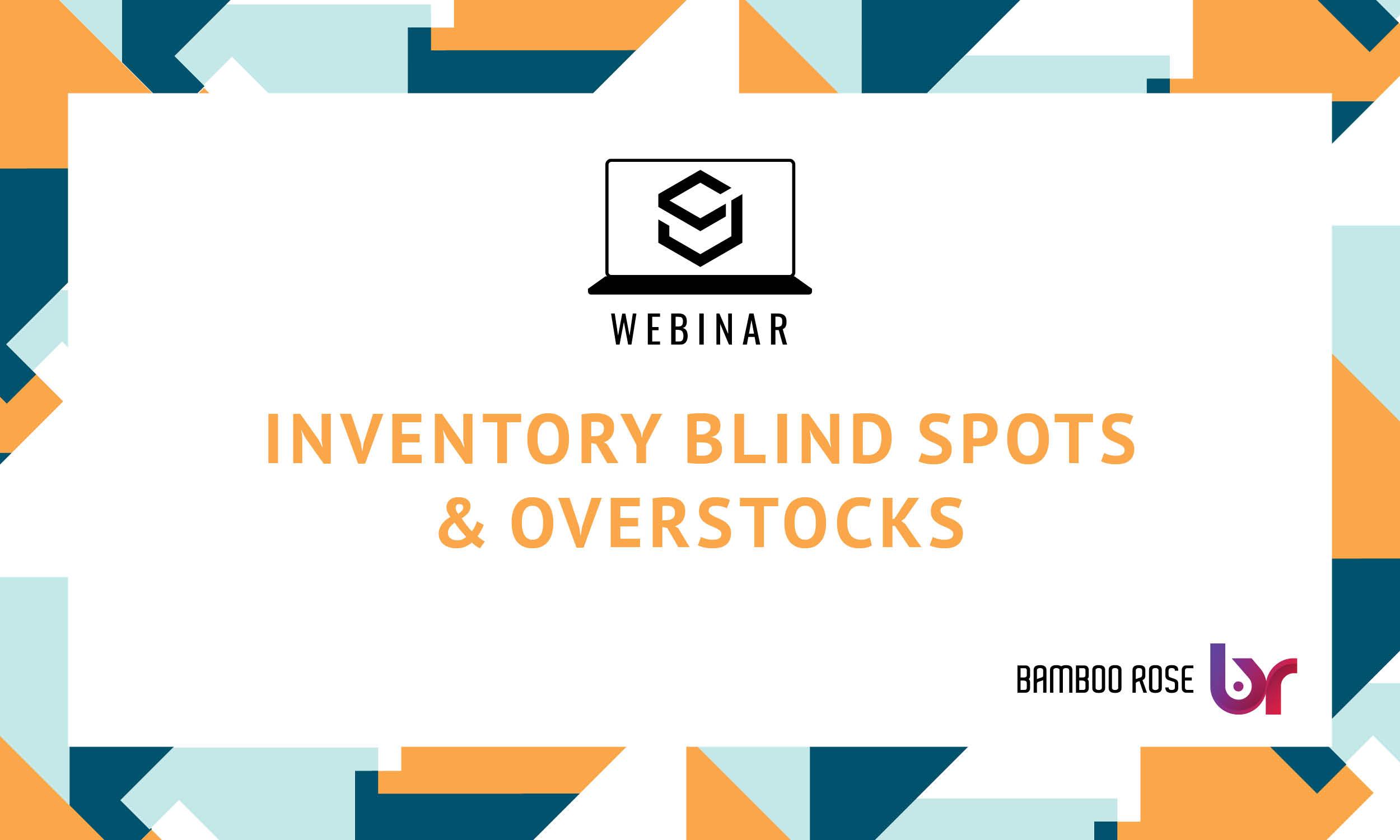SJ Webinar: Inventory Blind Spots & Overstocks