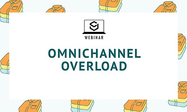 Omnichannel Overload Webinar