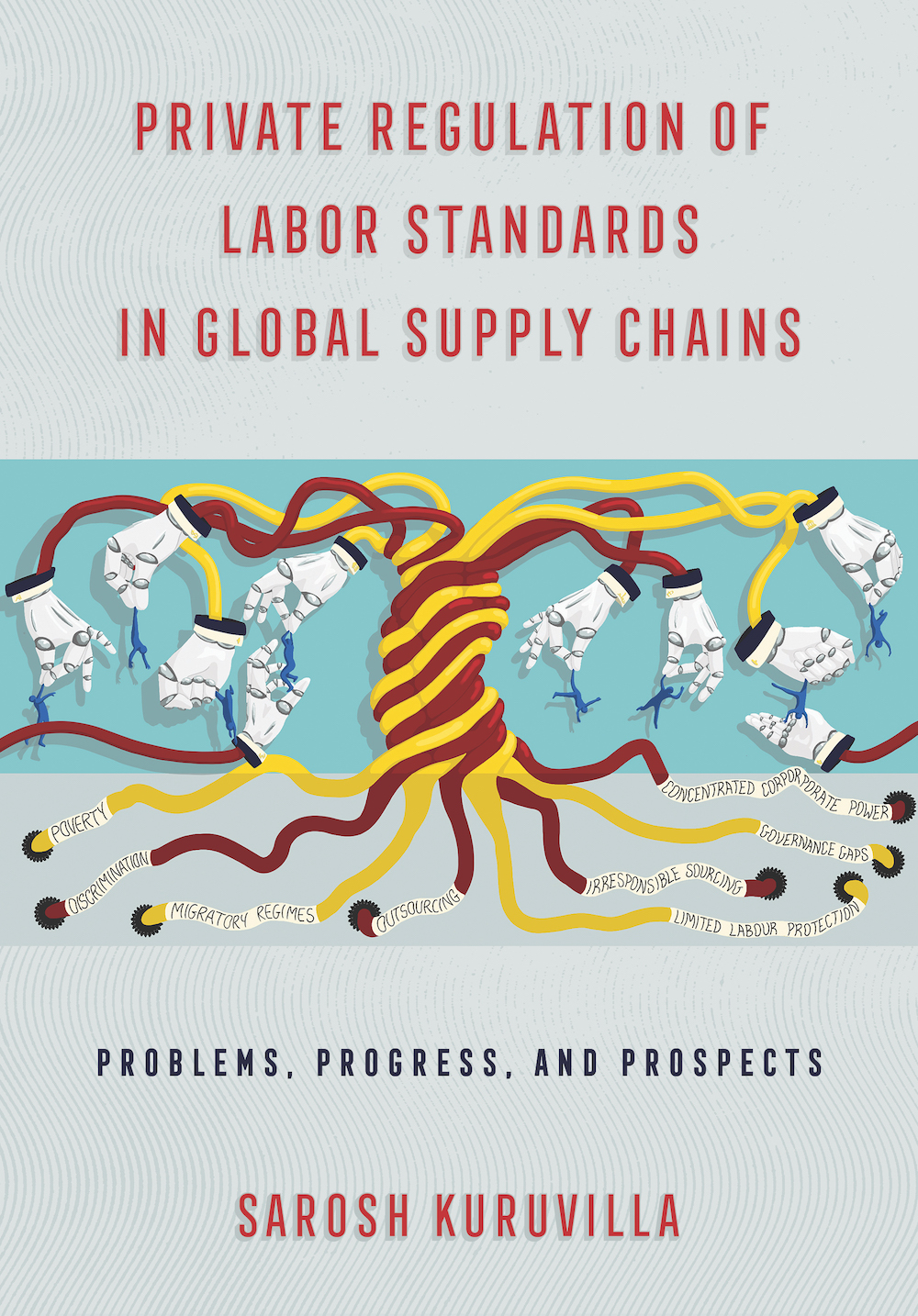 """Sarosh Kuruvilla's book """"Private Regulation of Labor Standards in Global Supply Chains"""" analyzes data to identify problems and solutions."""