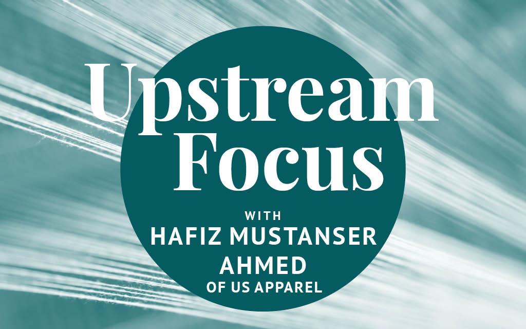 Upstream Focus Hafiz Mustanser Ahmed US Apparel